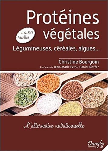 Protéines végétales : L'alternative nutritionnelle - Un livre pratique contenant plus de 80 recettes culinaires