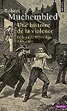 une histoire de la violence de la fin du moyen ?g