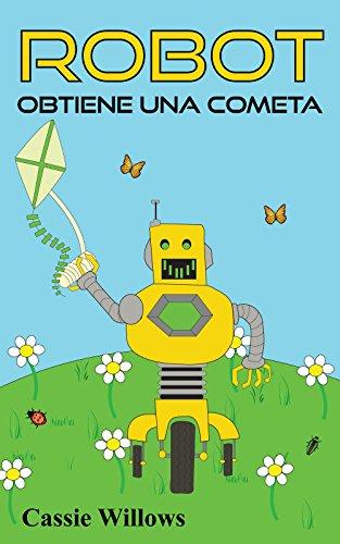 Libros para ninos: Robot Obtiene una cometa (Spanish Edition) Cuentos para dormir (Los Amigos Robots nº 2)