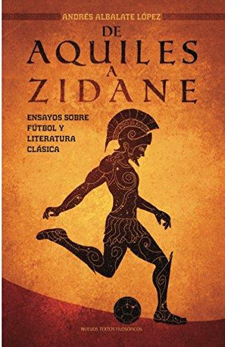 De Aquiles a Zidane: Ensayos sobre fútbol y literatura clásica (Nuevos Textos) por Andrés Albalate López