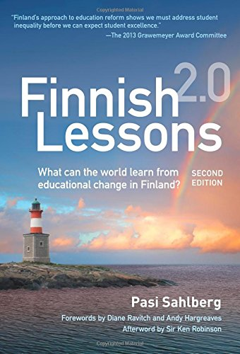 Finnish Lessons 2.0: What Can the World Learn from Educational Change in Finland?: Finnish Lessons 2.0: What Can the World Learn from Educational Chan (Series on School Reform)