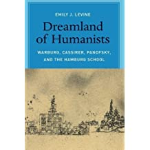 Dreamland of Humanists: Warburg, Cassirer, Panofsky, and the Hamburg School by Levine, Emily J. (2013) Paperback