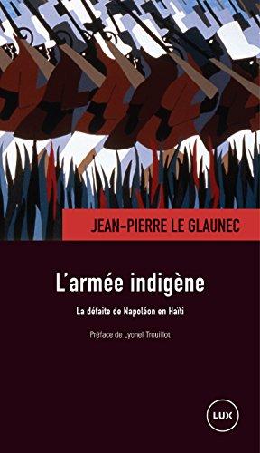 L'armée indigène : La défaite de Napoléon en Haïti