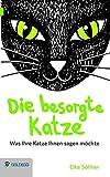 Die besorgte Katze: Was Ihre Katze Ihnen sagen möchte (Goldegg Leben und Gesundheit) - Elke Söllner