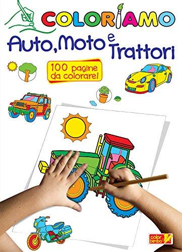 Coloriamo auto, moto e trattori di Aa. Vv.
