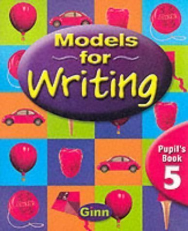 Models for Writing Year 5/P6: Pupil Book 1st (first) Edition by Buckton, Chris published by Ginn (2000)