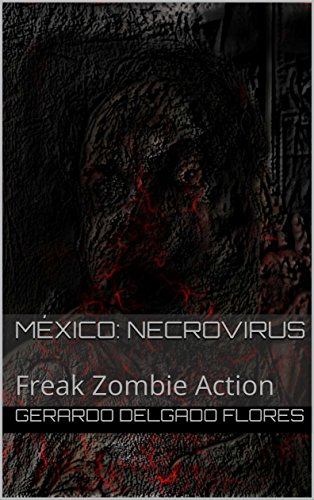 México: Necrovirus: Freak Zombie Action por Gerardo Delgado Flores