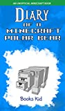 #5: Diary of a Minecraft Polar Bear: An Unofficial Minecraft Book (Minecraft Diary Books and Wimpy Zombie Tales For Kids 45)