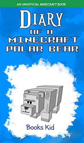 Diary of a Minecraft Polar Bear: An Unofficial Minecraft Book (Minecraft Diary Books and Wimpy Zombie Tales For Kids 45) (English Edition)