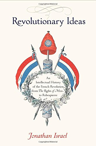 Revolutionary Ideas: An Intellectual History of the French Revolution from The Rights of Man to Robespierre por Jonathan Israel