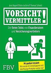 Vorsicht, Vermittler!: Die Fiesen Tricks Von Finanzberatern Und Versicherungsvertretern
