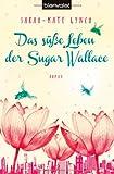 'Das süße Leben der Sugar Wallace: Roman' von Sarah-Kate Lynch
