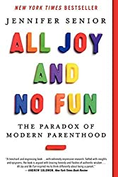 All Joy and No Fun: The Paradox of Modern Parenthood by Jennifer Senior (2015-01-20)
