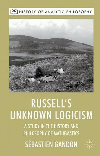 Russell's Unknown Logicism: A Study in the History and Philosophy of Mathematics (History of Analytic Philosophy) by S. Gandon (2012-08-30)
