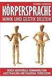 Körpersprache: Mimik und Gestik deuten – Durch nonverbale Kommunikation Ausstrahlung und Charisma verbessern