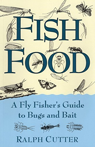 Fish Food: A Fly Fisher's Guide to Bugs and Bait by Ralph Cutter (2005-07-14)