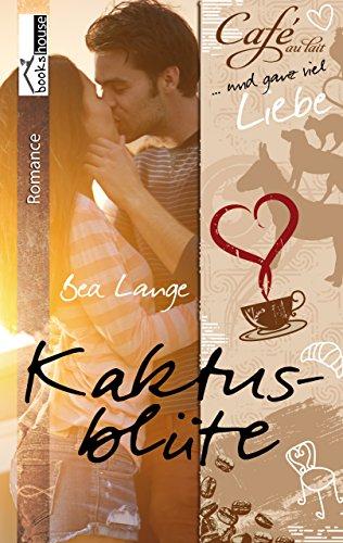 Kaktusblüte - Café au Lait und ganz viel Liebe 1 von [Lange, Bea]