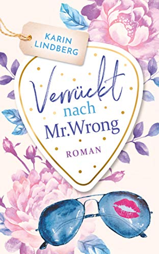 Verrückt nach Mr. Wrong: Liebesroman (German Edition)