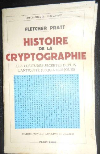 Histoire de la cryptographie - Les écritures secrètes depuis l'Antiquité jusqu'à nos jours - traduction du capitaine E. Arnaud par Pratt (Fletcher)