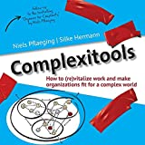 Complexitools: How to (Re)Vitalize Work and Make Organizations Fit for a Complex World (Betacodex Publishing, Band 2)