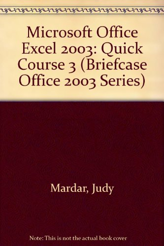 Microsoft Office Excel 2003: Quick Course 3 (Briefcase Office 2003 Series) por Judy Mardar