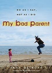 My Bad Parent: Do As I Say, Not as I Did by Troy Osinoff (2012-10-24)