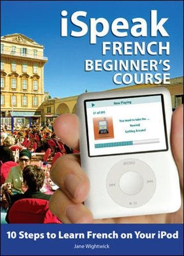 Ispeak French Beginner's Course (MP3 CD + Guide): 10 Steps to Learn French on Your iPod [With Book] (Ispeak Audio Phrasebook)