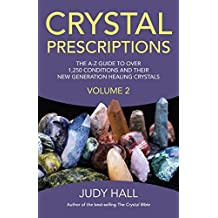 Crystal Prescriptions: The A-Z Guide to Over 1,250 Conditions and Their New Generation Healing Crystals (Volume 2) by Judy Hall (2014-08-29)
