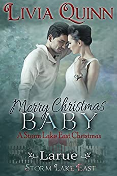 Merry Christmas, Baby: Larue (Storm Lake East  (military family romance)(small town love story) Book 4) by [Quinn, Livia]
