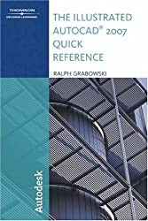 Illustrated AutoCAD 2007 Quick Reference (Illustrated AutoCAD Quick Reference)