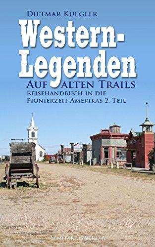 Western-Legenden: Auf alten Trails - Reisehandbuch in die Pionierzeit Amerikas 2. Teil