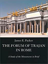 The Forum of Trajan in Rome: A Study of the Monuments in Brief by James E. Packer (2001-12-31)