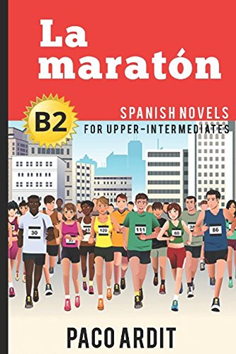 Spanish Novels: La maratón (Spanish Novels for Upper-Intermediates - B2)
