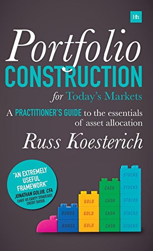 Portfolio Construction for Today's Markets: A practitioner's guide to the essentials of asset allocation por Russ Koesterich