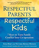 Respectful Parents, Respectful Kids: 7 Keys to Turn Family Conflict Into Co-Operation