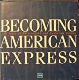 Becoming American Express: 150 Years of Reinvention and Customer Service