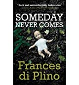 [ SOMEDAY NEVER COMES ] By Di Plino, Frances (Author ) { Paperback } Feb-2014