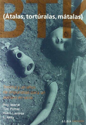 BTK (Átalas, torturalas, mátalas): Treinta y un años de impunidad para un asesino en serie (Oscura) por Roy Wenzl