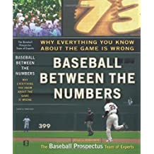 Baseball Between the Numbers: Why Everything You Know About the Game Is Wrong by Jonah Keri (2006-03-06)