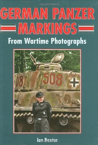 German Panzer Markings: From Wartime Photographs by Ian Baxter (2007-05-01)