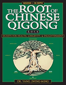 The Root of Chinese Qigong: Secrets of Health, Longevity, & Enlightenment par [Jwing-Ming, Dr. Yang]