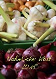 Natürliche Kost 2018 CH Version (Wandkalender 2018 DIN A2 hoch): Gesunde Ernährung trägt maßgeblich zu unserem täglichen Wohlbefinden bei. (Planer, 14 ... [Kalender] [Apr 01, 2017] Hebgen, Peter