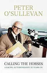 Calling The Horses: A Racing Autobiography by Peter O'Sullevan (2015-05-12)