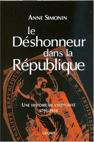 Le déshonneur dans la République : Une histoire de l'indignité, 1791-1958