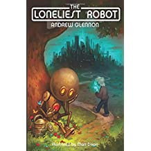 The Loneliest Robot (The Little Robot Trilogy)