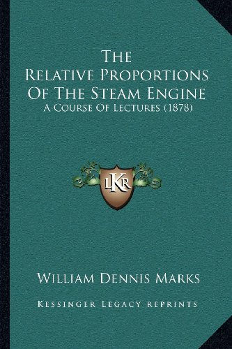 The Relative Proportions of the Steam Engine: A Course of Lectures (1878)