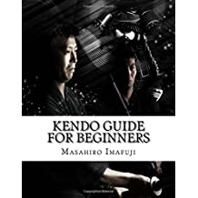 Kendo Guide for Beginners: A Kendo Instruction Book Written By A Japanese with More Than 25 Years of Experience Instructing Non-Japanese Kendo ... Non-Japanese Kendo Practitioners Suffer From