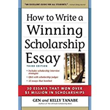 [How to Write a Winning Scholarship Essay: 30 Essays That Won Over $3 Million in Scholarships] (By: Gen Tanabe) [published: September, 2009]