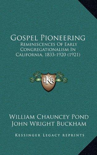 Gospel Pioneering: Reminiscences of Early Congregationalism in California, 1833-1920 (1921)