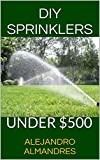 DO IT YOURSELF SPRINKLER SYSTEM; DO IT YOURSELF SPRINKLER SYSTEM FOR UNDER $500! NO PEOPLE TO HIRE OR EQUIPEMENT TO RENT!!